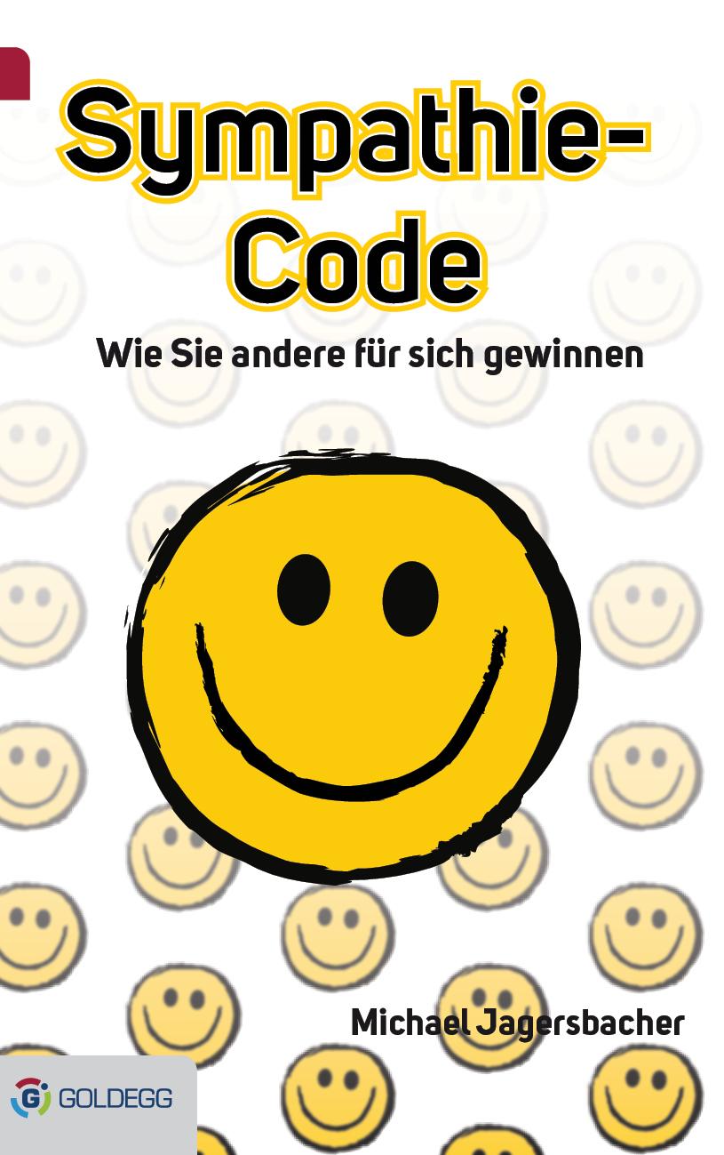Sympathie-Code: Wie Sie Menschen für sich gewinnen. Goldegg Verlag, 2015